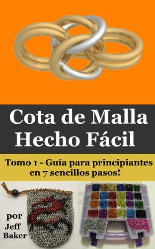 Cota de Malla Hecho Fácil: Guía para principiantes en 7 sencillos pasos! (Spanish