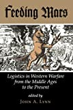 Feeding Mars: Logistics In Western Warfare From The Middle Ages To The Present (History and Warfare)
