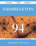 Exoskeleton 94 Success Secrets - 94 Most Asked Questions on Exoskeleton - What You Need to Know, Jacqueline Herrera, 1488525587