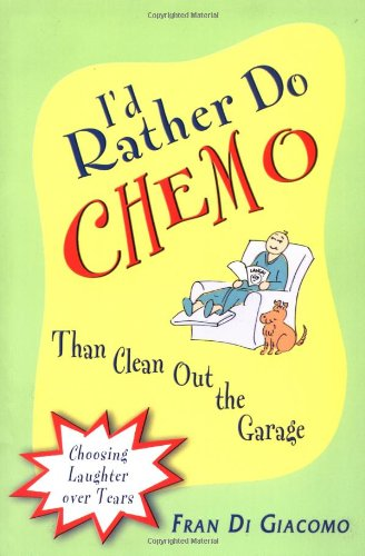 I'd Rather Do Chemo Than Clean Out the Garage: Choosing Laughter Over Tears