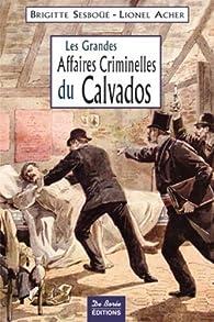 Les grandes affaires criminelles du Calvados par Lionel Acher