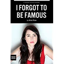 I Forgot To Be Famous: On dating, relationships, and getting screwed and screwed over in beautiful Los Angeles from a writer who is trying her best