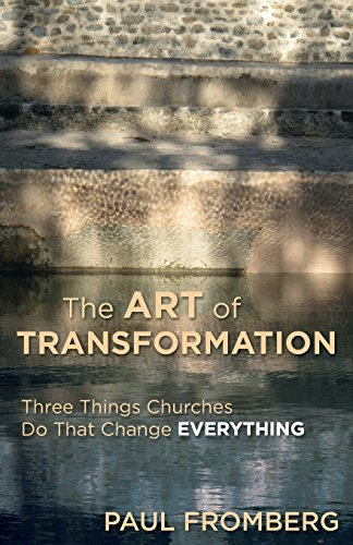 The Art Of Transformation: Three Things Churches Do That Change Everything