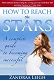 How To Reach The Stars: A Complete Guide to Becoming Successful (The Success Principle)