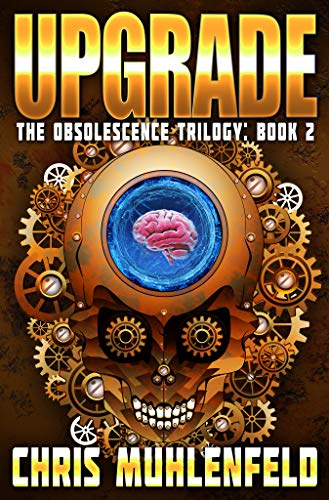 UPGRADE: Book 2 of the Obsolescence Trilogy by [Muhlenfeld, Chris]