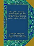 img - for The golden treasury, selected from the best songs and lyrical poems in the English language and arranged with notes book / textbook / text book