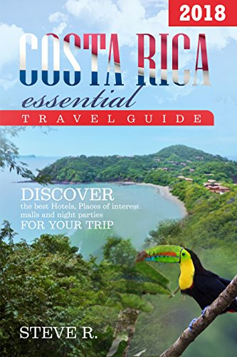 Costa Rica Essential Travel Guide: 2018: Discover the best hotels, places of interest, malls and night parties for your trip]()
