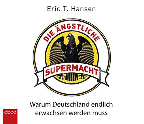 die-ngstliche-supermacht-warum-deutschland-endlich-erwachsen-werden-muss-warum-deutschland-sich-kleiner-macht-als-es-ist