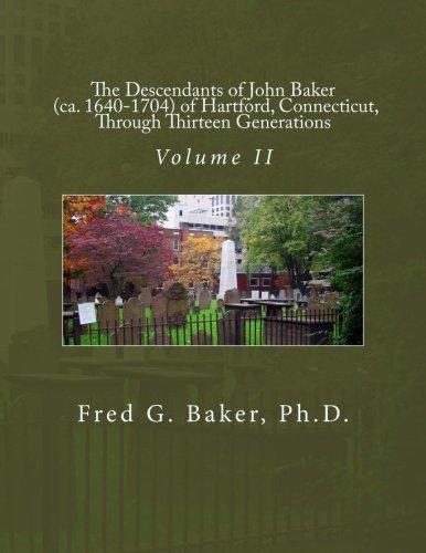 The Descendants of John Baker (ca. 1640-1704) of Hartford, Connecticut,Through Thirteen Generations: Volume II