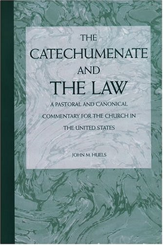 The Catechumenate and the Law: A Pastoral and Canonical Commentray for the Church in the United States
