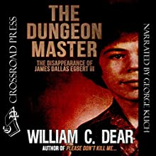 The Dungeon Master: The Disappearance of James Dallas Egbert III | Livre audio Auteur(s) : William C. Dear Narrateur(s) : George Kuch