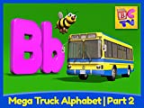 Mega Truck Alphabet Part 2 - Learn About the Letter B