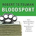 Bloodsport: When Ruthless Dealmakers, Shrewd Ideologues, and Brawling Lawyers Toppled the Corporate Establishment Audiobook by Robert Teitelman Narrated by Neil Hellegers