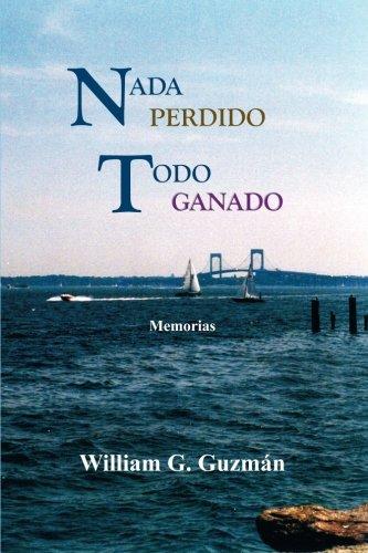 Nada Perdido, Todo Ganado: Memorias (Spanish Edition) [William G. Guzman] (Tapa Blanda)