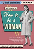 How To Be A Woman (Classic Educational Shorts Volume 2) (1948-1982)