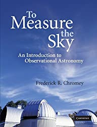 To Measure the Sky: An Introduction to Observational Astronomy by Frederick R. Chromey (2010-07-05)