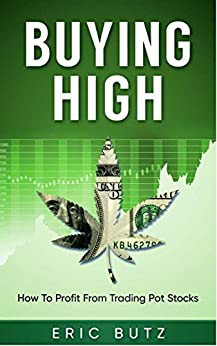 Buying High: How To Profit Trading Pot Stocks by [Butz, Eric]
