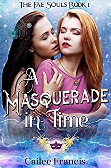 A Masquerade in Time (The Fae Souls Book 1) by [Francis, Cailee]