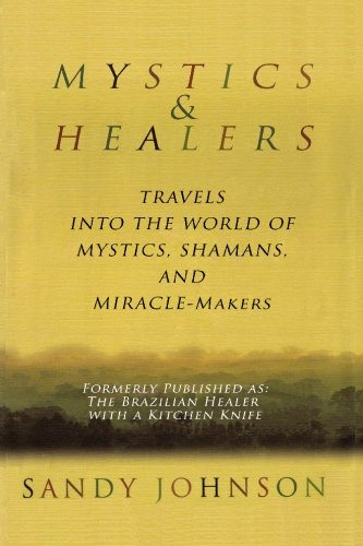 Mystics and Healers: Travels into the World of Mystics, Shamans and Miracle-Makers ()