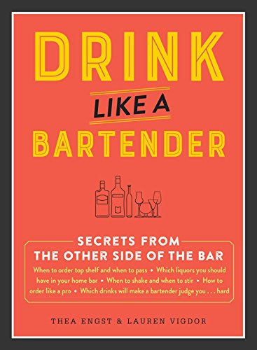 Drink Like a Bartender by Thea Engst, Lauren Vigdor