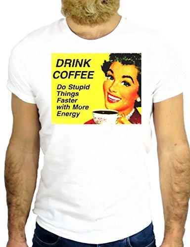 T SHIRT Z0783 DRINK COFFEE DO STUPID THINGS FASTER WIHT MORE ENERGY FUN COOL GGG24 BIANCA - WHITE S