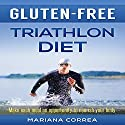 Gluten-Free Triathlon Diet: Make Each Meal an Opportunity to Nourish Your Body Audiobook by Mariana Correa Narrated by Kyle Pruzina