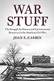 "Joan E. Cashin, ""War Stuff: The Struggle for Human and Environmental Resources in the American Civil War"" (Cambridge UP, 2018)"