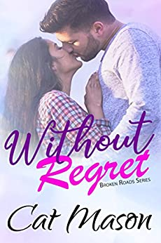 Without Regret (Broken Roads Book 1) by [Mason, Cat]