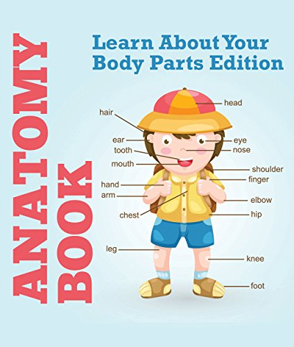 Anatomy Book: Learn About Your Body Parts Edition: Human Body Reference Book for Kids (Children's Anatomy & Physiology Books) by [Speedy Publishing LLC]