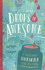 Drops of Awesome: The You're-More-Awesome-Than-You-Think Journal by Kathryn Thompson (2014-09-16)