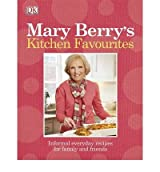 MARY BERRY'S KITCHEN FAVOURITES INFORMAL EVERYDAY RECIPES FOR FAMILY AND FRIENDS BY (BERRY, MARY) PAPERBACK