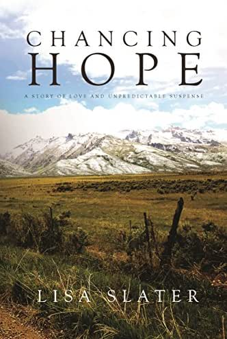 Chancing Hope: A STORY OF LOVE AND UNPREDICTABLE SUSPENSE