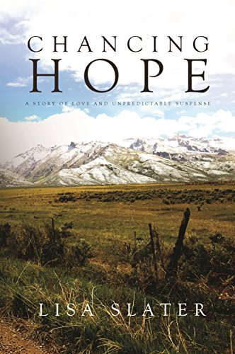 Chancing Hope: A STORY OF LOVE AND UNPREDICTABLE SUSPENSE by [Slater, Lisa]