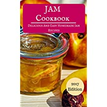 Jam Cookbook: Delicious And Easy Homemade Jam Recipes (Jam And Canning Recipes Book 1)