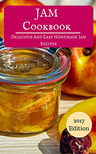 Jam Cookbook: Delicious And Easy Homemade Jam Recipes (Jam And Canning Recipes Book 1) by [Hamil, Linda]