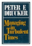 Managing in Turbulent Times, Peter F. Drucker, 0060110945