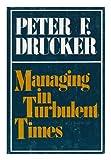 Managing in Turbulent Times, Peter F. Drucker, 0060110945