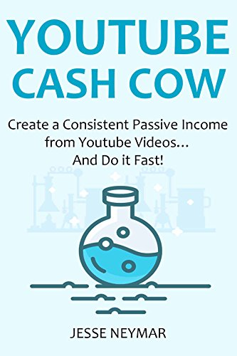 YOUTUBE CASH COW: Create a Consistent Passive Income from Youtube Videos...And Do it Fast!