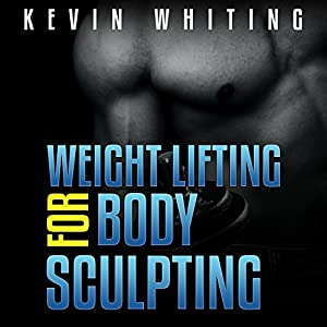 Weight Lifting for Body Sculpting Audiobook