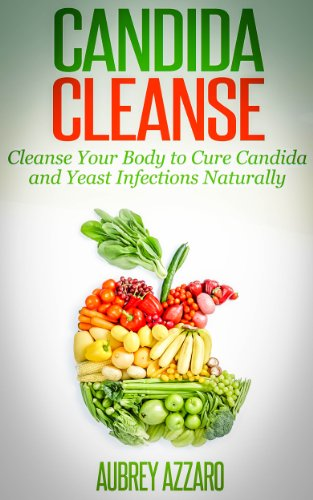 Candida Cleanse: Cleanse Your Body to Cure Candida and Yeast Infections Naturally (Candida Cure - Your Permanent Solution to Cleanse Your Body of Candida)