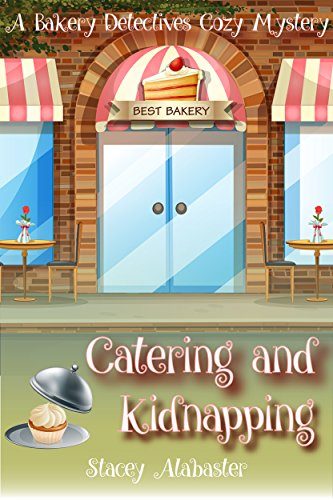 Catering and Kidnapping: A Bakery Detectives Cozy -