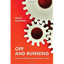 By David Zussman - Off and Running: The Prospects and Pitfalls of Government Transitions in Canada (Institute of Public Administration of Canada Series in Public Management and Governance)