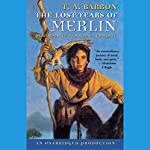 The Lost Years of Merlin: The Lost Years of Merlin, Book One | T.A. Barron