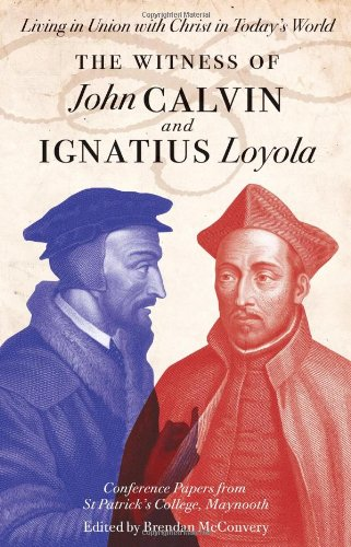 The Witness of John Calvin and Ignatius Loyola: Living in Union with Christ in Today's World