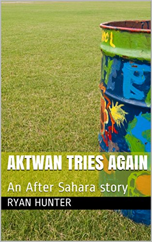 Download for free Aktwan Tries Again: An After Sahara story