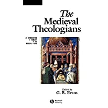 The Medieval Theologians: An Introduction to Theology in the Medieval Period