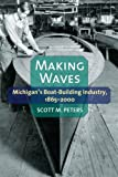 Making Waves: Michigan's Boat-Building Industry, 1865-2000