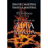 Filho do Fogo - O Descortinar da Alta Magia (Volume 2)