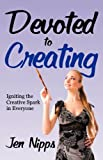 Devoted to Creating, Jen Nipps, 0937660809