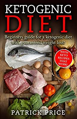 Ketogenic Diet: Beginners Guide for Ketogenic Diet with Guaranteed Weight Loss! With Keto Recipes that work!